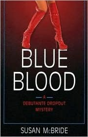 Blue Blood (A Debutante Dropout Mystery, #1)  by  Susan McBride