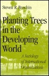 Planting Trees in the Developing World: A Sociology of International Organizations Steve Brechin