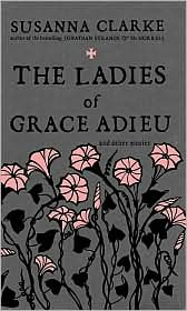 Ladies of Grace Adieu and Other Stories  by  Susanna Clarke