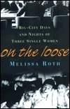 On the Loose: Big-City Days And Nights Of Three Single Women Melissa Roth