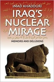 Iraqs Nuclear Mirage: Memoirs and Delusions  by  Imad Khadduri