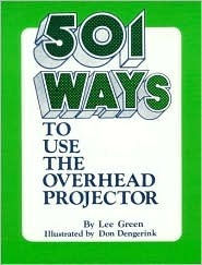 501 Ways to Use the Overhead Projector  by  Lee Green