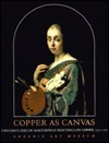 Copper as Canvas: Two Centuries of Masterpiece Paintings on Copper, 1575-1775  by  Phoenix Art Museum