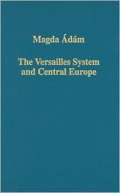 The Versailles System and Central Europe Magda Adam