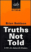 Truths Not Told: A DCI Jim Ashworth (DCI Jim Ashworth Mysteries) (DCI Jim Ashworth Mysteries)  by  Brian Battison