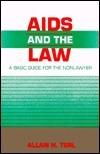 AIDS and the Law: A Basic Guide for the Non Lawyer Allan H. Terl