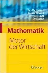 Mathematik - Motor der Wirtschaft: Initiative der Wirtschaft Zum Jahr der Mathematik  by  Gert-Martin Greuel