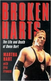 Broken Hearts: The Life and Death of Owen Hart  by  Martha Hart