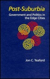Post-Suburbia: Government and Politics in the Edge Cities  by  Jon C. Teaford