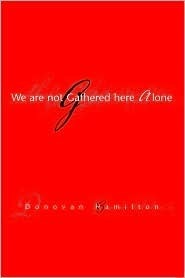 We Are Not Gathered Here Alone Donovan Hamilton