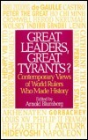 Great Leaders, Great Tyrants?: Contemporary Views of World Rulers Who Made History Arnold Blumberg