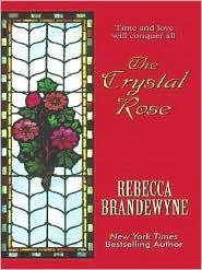 The Crystal Rose  by  Rebecca Brandewyne