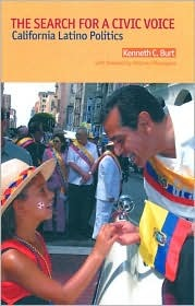 The Search for a Civic Voice: California Latino Politics  by  Kenneth C. Burt