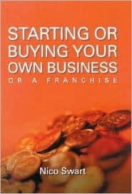 Starting or Buying Your Own Business or a Franchise  by  Nico Swart