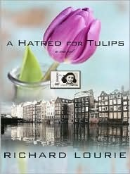 A Hatred for Tulips Richard Lourie