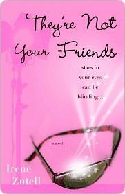 Theyre Not Your Friends Theyre Not Your Friends Theyre Not Your Friends  by  Irene Zutell