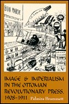 Image and Imperialism in the Ottoman Revolutionary Press, 1908-1911 (S U N Y Series in the Social and Economic History of the Middle East) Palmira Brummett