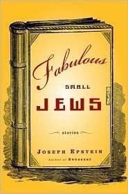 Fabulous Small Jews  by  Joseph Epstein