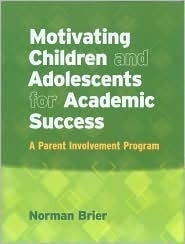 Motivating Children And Adolescents For Academic Success: A Parent Involvement Program  by  Norman Brier
