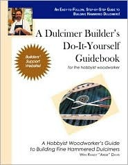 A Dulcimer Builders Do-It-Yourself Guidebook  by  Randy Davis