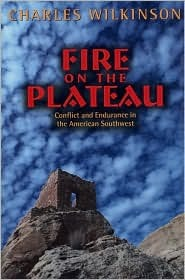 Fire on the Plateau: Conflict And Endurance In The American Southwest  by  Charles F. Wilkinson