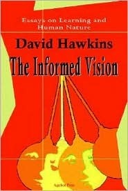The Informed Vision: Essays on Learning and Human Nature David  Hawkins
