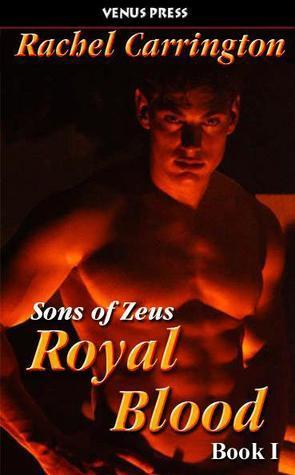 Royal Blood (Sons of Zeus, #1)  by  Rachel Carrington
