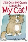If Its Cute and Crazy, It Must Be My Cat!  by  Roland Fiddy