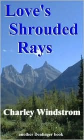 Loves Shrouded Rays  by  Charley Windstrom