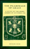 The Pilgrimage Of Grace: A Study Of The Rebel Armies Of October 1536 Michael Bush