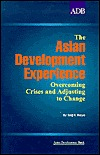 The Asian Development Experience: Overcoming Crises and Adjusting to Change  by  Seiji F. Naya