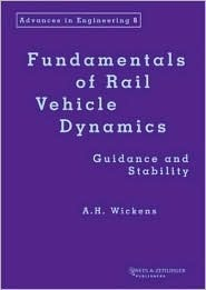 Fundamentals of Rail Vehicle Dynamics (Advances in Engineering (Lisse, Netherlands), 6,) Alan Wickens
