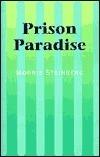 Prison Paradise Morris Steinberg