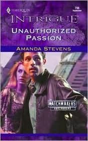Unauthorized Passion (Matchmakers Underground, #1) (Harlequin Intrigue, #796) Amanda Stevens