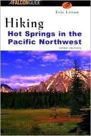 Hiking Hot Springs in the Pacific Northwest, 3rd  by  Evie Litton