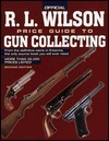 R.L. Wilson the Official Price Guide to Gun Collecting (R.L. Wilson Official Price Guide to Gun Collecting, 2nd Edition)  by  R.L. Wilson