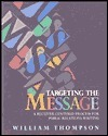 Targeting the Message: A Receiver-Centered Process for Public Relations Writing William R. Thompson