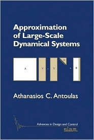Approximation of Large-Scale Dynamical Systems (Advances in Design and Control) Athanasios C. Antoulas