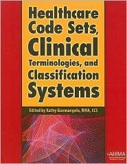 Healthcare Code Sets, Clinical Terminologies, and Classification Systems Kathy Giannangelo