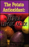 The Potato Antioxidant: Alpha Lipoic Acid: A Health Learning Handbook Beth M. Ley
