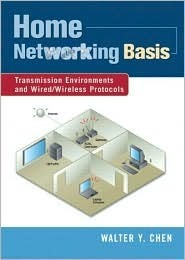 Home Networking Basis: Transmission Environments and Wired/Wireless Protocols Walter Y. Chen