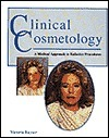 Clinical Cosmetology: A Medical Approach to Esthetic Procedures  by  Victoria L. Rayner