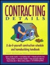 Contracting Details: A Do-It-Yourself Construction Schedule and Homebuilding Handbook  by  Scott Watson