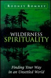 Wilderness Spirituality: Finding Your Way in an Unsettled World  by  Rodney Romney