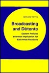 Broadcasting and Detente: Eastern Policies and Their Implication for East-West Relations  by  Gerhard Wettig