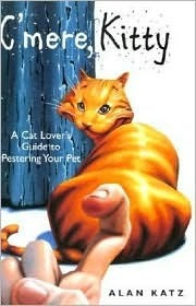CMere, Kitty: A Cat Lovers Guide to Pestering Your Pet  by  Alan Katz