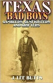 Texas Bad Boys: Gamblers, Gunfighters, and Grifters  by  J. Lee Butts