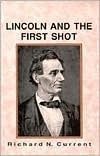 Lincoln and the First Shot  by  Richard Nelson Current