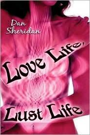 Love Life, Lust Life  by  Dan Sheridan