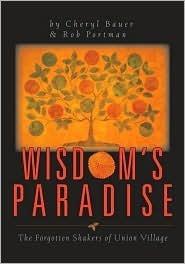 Wisdoms Paradise: The Forgotten Shakers of Union Village Robert Portman